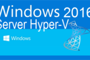 Guide to Windows Server 2016 Hyper-V Hypervisor: New Virtualization Features, Limitations, Backup, Checkpoints, Storage, Networking and more