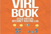 The VIRL Book – A Guide to Cisco's Virtual Internet Routing Lab (Cisco Lab)